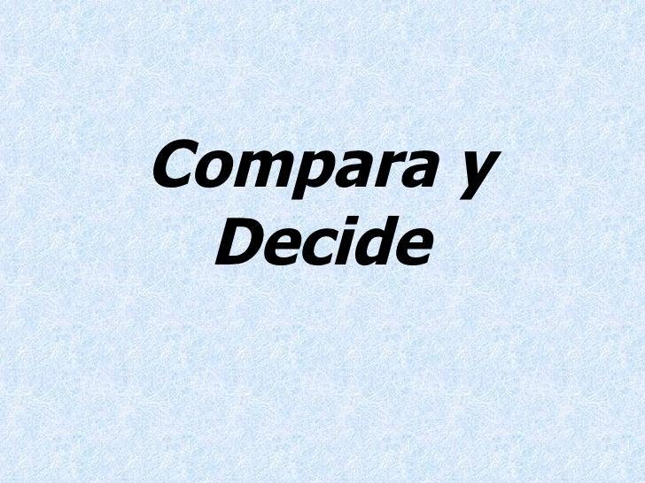 Compara y Decide