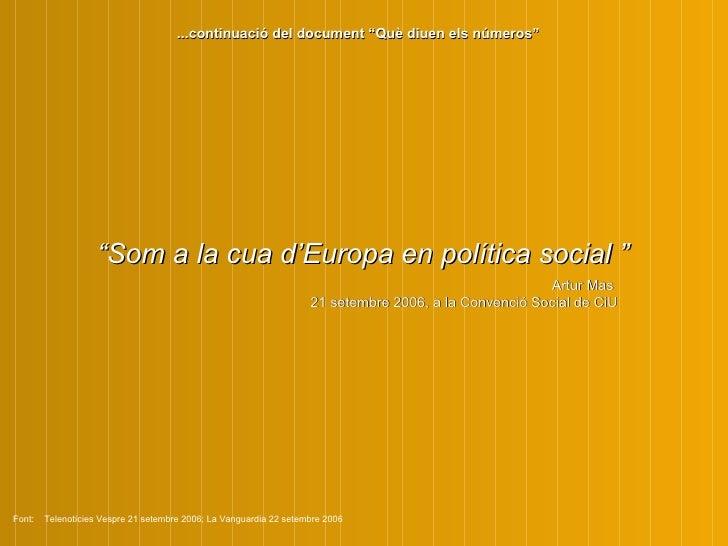 """"""" S om a la cua d'Europa  e n política social """"   A rtur Mas  21 setembre 2006, a la Convenció Social de CiU Font:  Teleno..."""