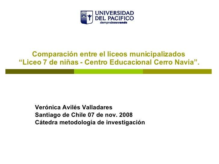"""Comparación entre el liceos municipalizados  """"Liceo 7 de niñas - Centro Educacional Cerro Navia"""".   Verónica Avilés Vallad..."""