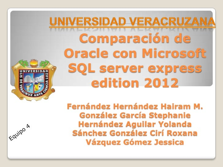 Comparación deOracle con MicrosoftSQL server express   edition 2012Fernández Hernández Hairam M.   González García Stephan...