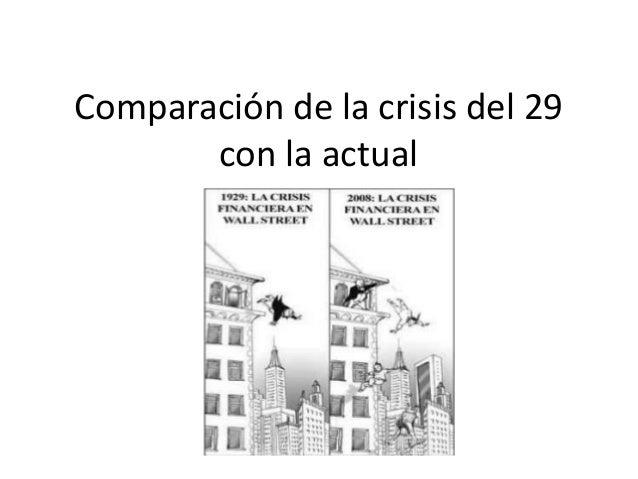 Comparación de la crisis del 29       con la actual
