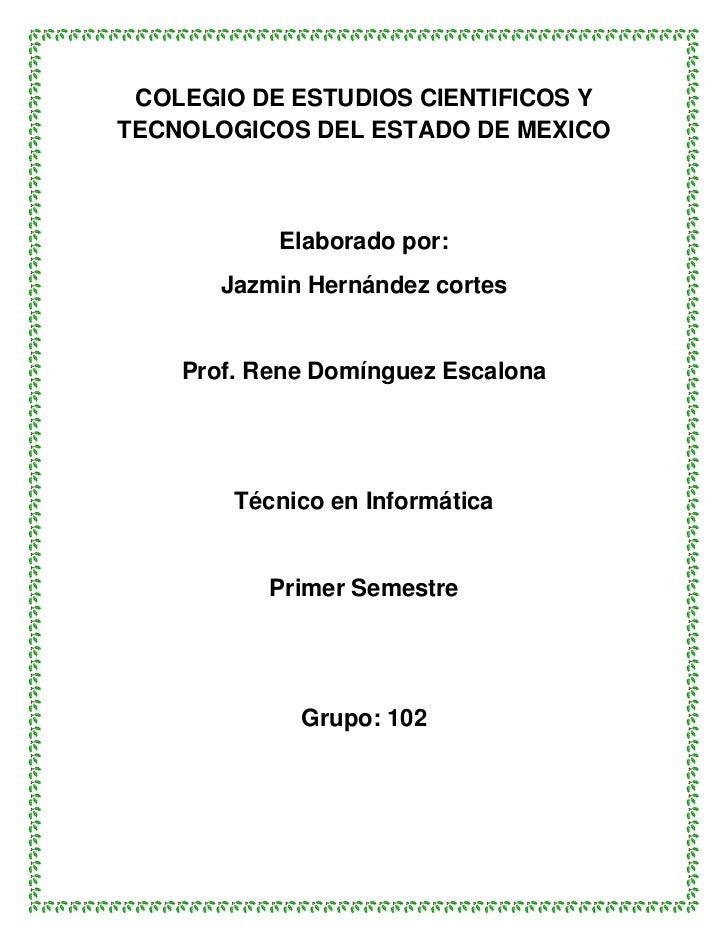 COLEGIO DE ESTUDIOS CIENTIFICOS YTECNOLOGICOS DEL ESTADO DE MEXICO           Elaborado por:       Jazmin Hernández cortes ...