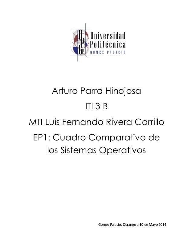 Arturo Parra Hinojosa ITI 3 B MTI Luis Fernando Rivera Carrillo EP1: Cuadro Comparativo de los Sistemas Operativos Gómez P...
