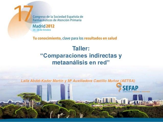 """Taller:          """"Comparaciones indirectas y             metaanálisis en red""""Laila Abdel-Kader Martín y Mª Auxiliadora Cas..."""