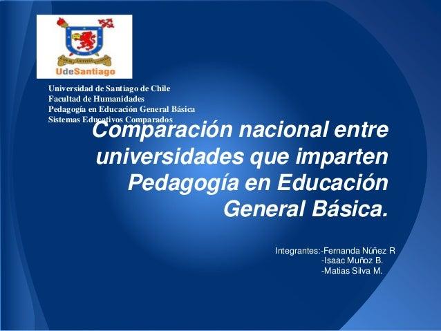 Comparación nacional entre universidades que imparten Pedagogía en Educación General Básica. Universidad de Santiago de Ch...