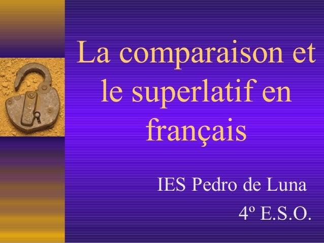 La comparaison et le superlatif en français IES Pedro de Luna 4º E.S.O.