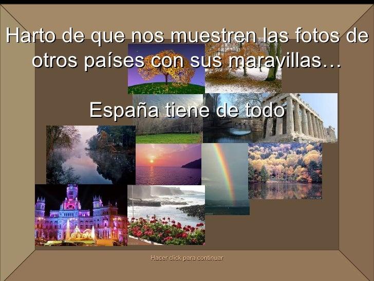 Harto de que nos muestren las fotos de   otros países con sus maravillas…          España tiene de todo                   ...