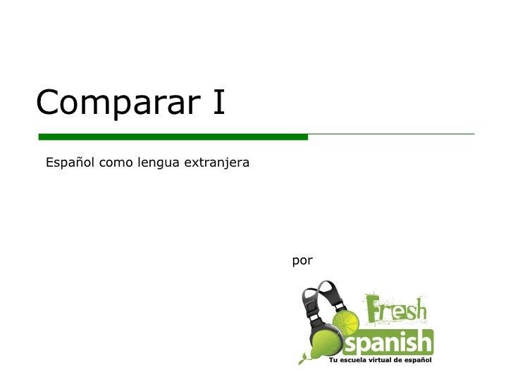 Comparar I por Español como lengua extranjera Tu escuela virtual de español