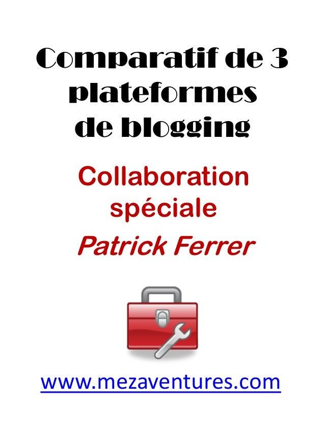 Comparatif de 3  plateformes  de blogging  Collabo ration  spéciale  Patrick Ferrer  www.mezaventures.com