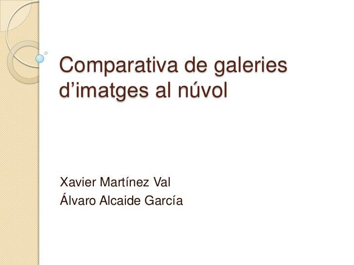 Comparativa de galeriesd'imatges al núvolXavier Martínez ValÁlvaro Alcaide García