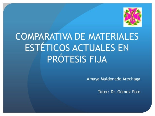 COMPARATIVA DE MATERIALESESTÉTICOS ACTUALES ENPRÓTESIS FIJAAmaya Maldonado ArechagaTutor: Dr. Gómez-Polo