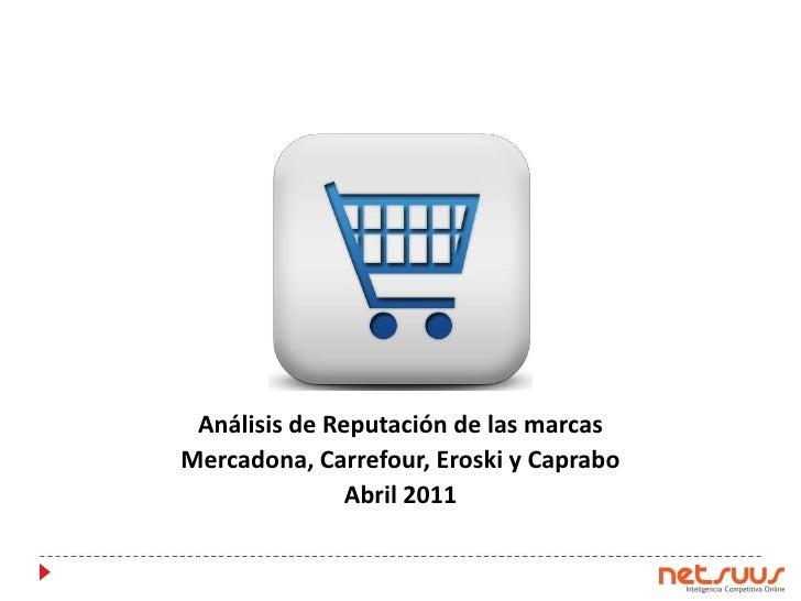 Análisis de Reputación de las marcasMercadona, Carrefour, Eroski y Caprabo               Abril 2011