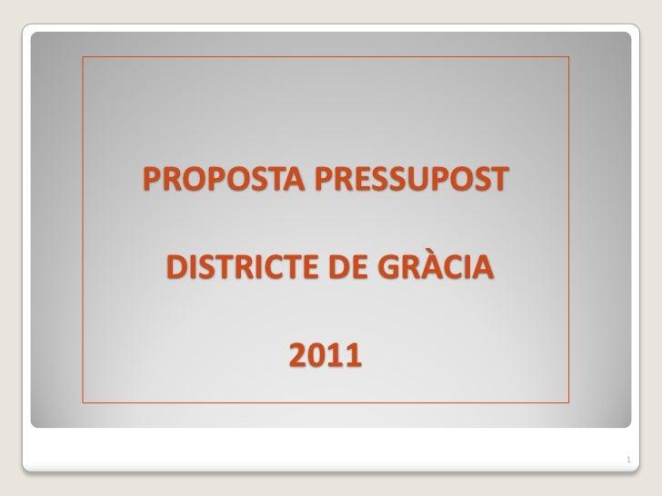 PROPOSTA PRESSUPOST DISTRICTE DE GRÀCIA          2011                           1