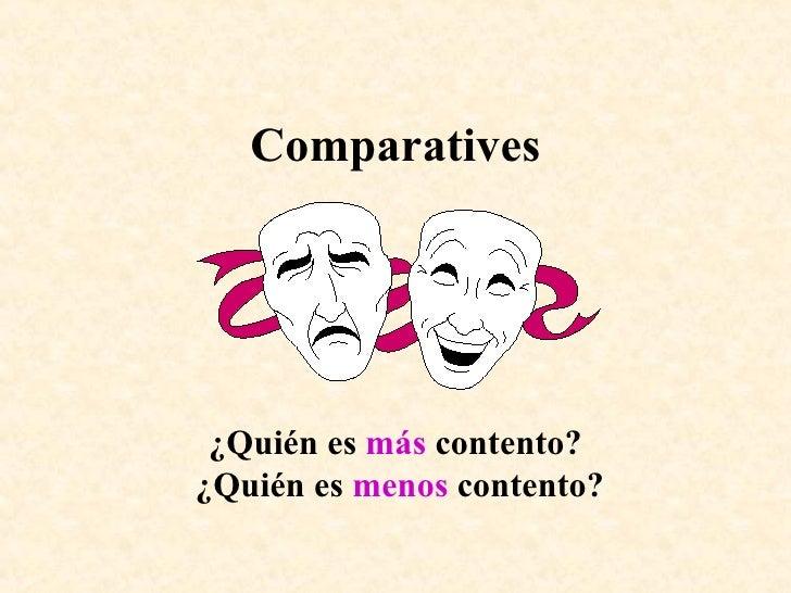Comparatives ¿Quién es  más  contento?  ¿Quién es  menos  contento?