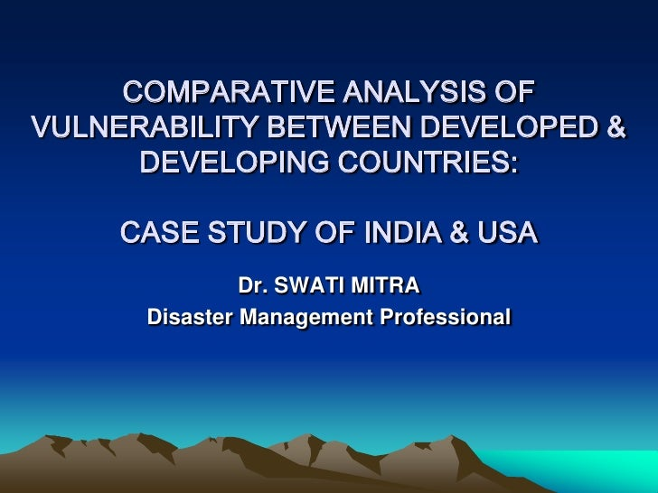 COMPARATIVE ANALYSIS OF VULNERABILITY BETWEEN DEVELOPED &       DEVELOPING COUNTRIES:      CASE STUDY OF INDIA & USA      ...