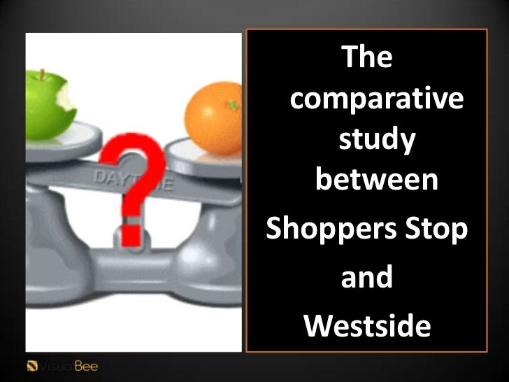 The comparative    study   betweenShoppers Stop    and  Westside