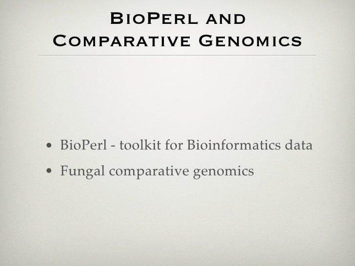 BioPerl and  Comparative Genomics    • BioPerl - toolkit for Bioinformatics data • Fungal comparative genomics