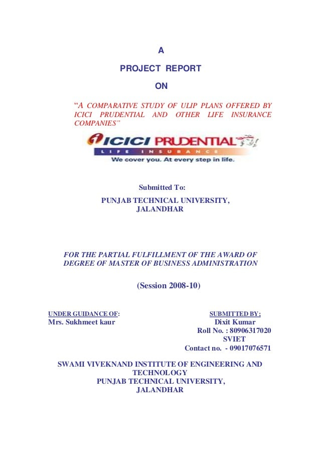 """A PROJECT REPORT ON """"A COMPARATIVE STUDY OF ULIP PLANS OFFERED BY ICICI PRUDENTIAL AND OTHER LIFE INSURANCE COMPANIES"""" Sub..."""