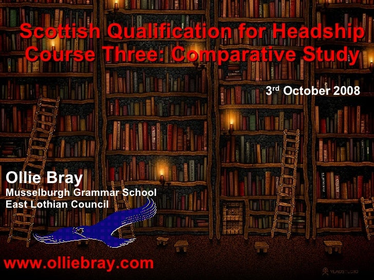 www.olliebray.com Ollie Bray Musselburgh Grammar School East Lothian Council Scottish Qualification for Headship Course Th...