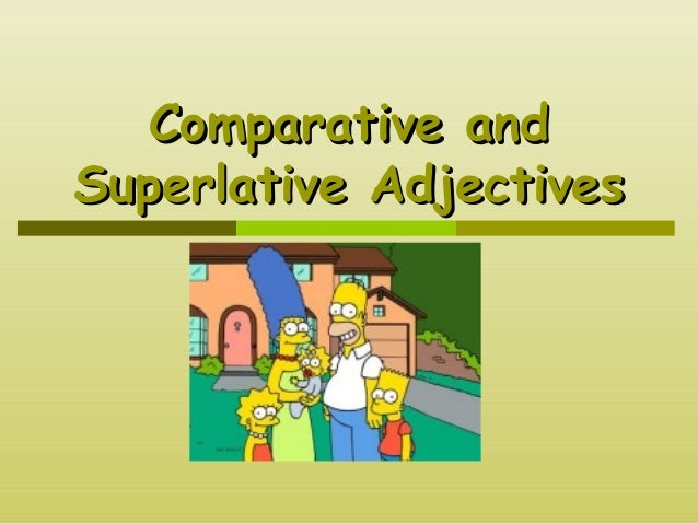 Comparative andComparative and Superlative AdjectivesSuperlative Adjectives