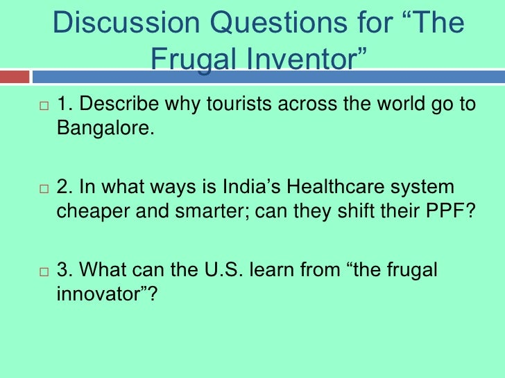 "Discussion Questions for ""The Frugal Inventor""<br />1. Describe why tourists across the world go to Bangalore.<br />2. In ..."