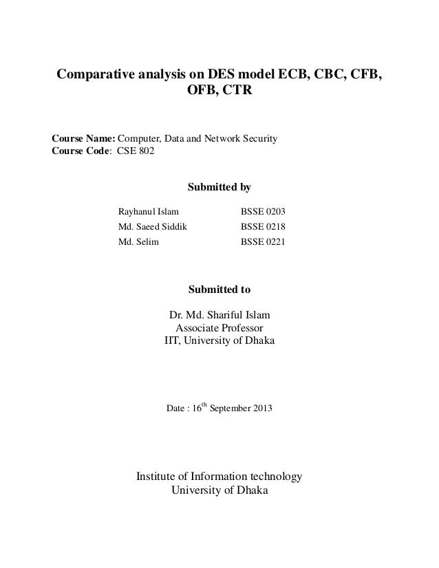 Comparative analysis on DES model ECB, CBC, CFB, OFB, CTR Course Name: Computer, Data and Network Security Course Code: CS...