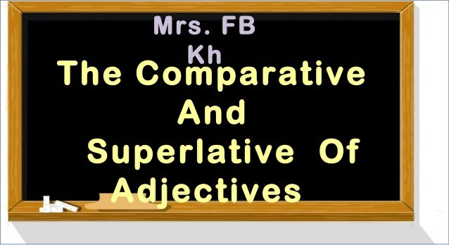 Mrs. FB Kh  The Comparative And Superlative Of Adjectives