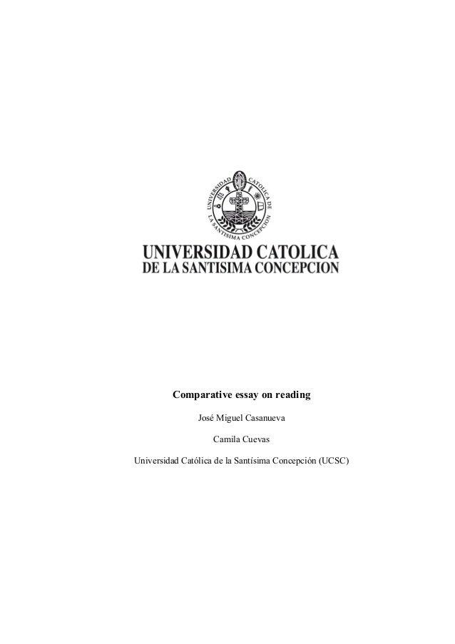 Comparative essay on reading José Miguel Casanueva Camila Cuevas Universidad Católica de la Santísima Concepción (UCSC)
