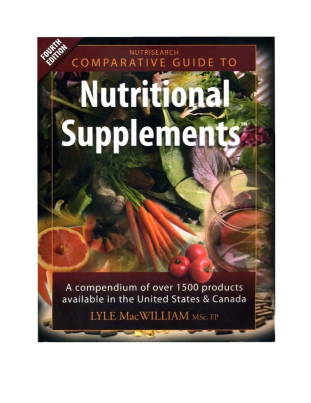 Comparative guide to nutritional supplements a compedium of over 500 products available in us and canada(4th edition)