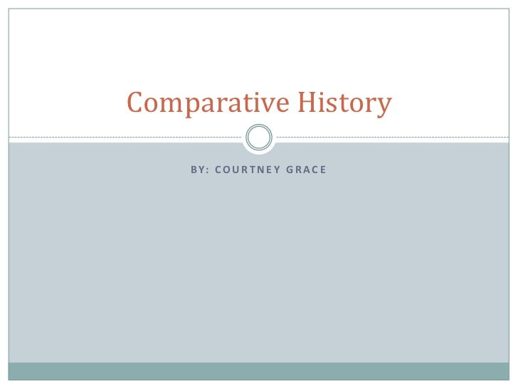 By: Courtney Grace<br />Comparative History<br />