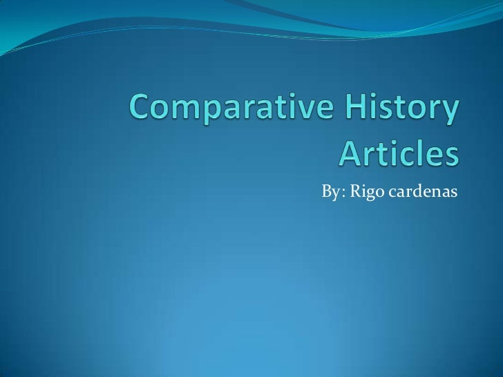 Comparative History Articles<br />By: Rigocardenas<br />
