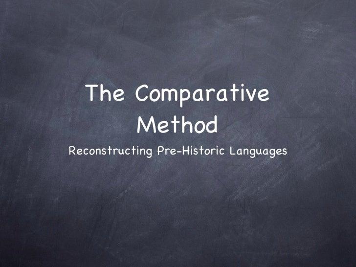 The Comparative Method <ul><li>Reconstructing Pre-Historic Languages </li></ul>