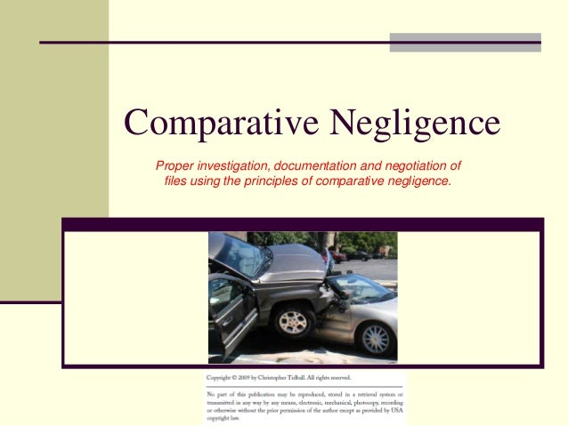 Comparative Negligence Proper investigation, documentation and negotiation of files using the principles of comparative ne...