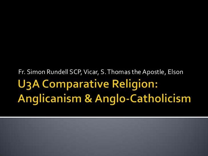 U3A Comparative Religion: Anglicanism & Anglo-Catholicism<br />Fr. Simon RundellSCP, Vicar, S. Thomas the Apostle, Elson<b...