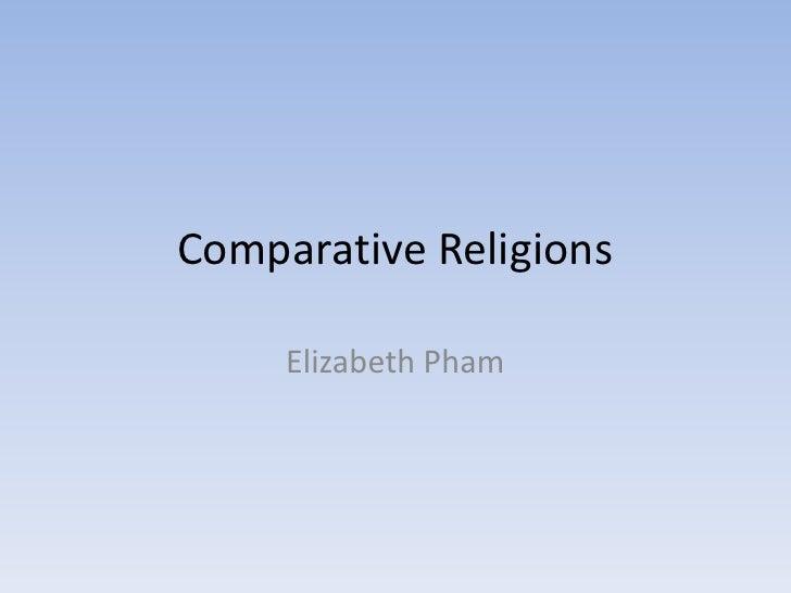 Comparative Religions<br />Elizabeth Pham<br />