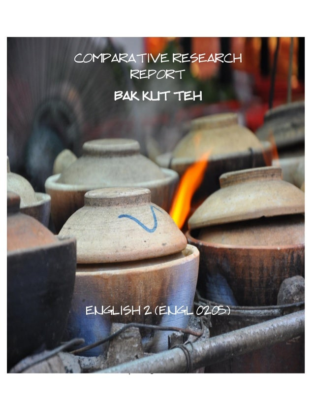 COMPARATIVE RESEARCH                REPORT                             BAK KUT TEH               ENGLISH 2 (ENGL 0205)FNBE...