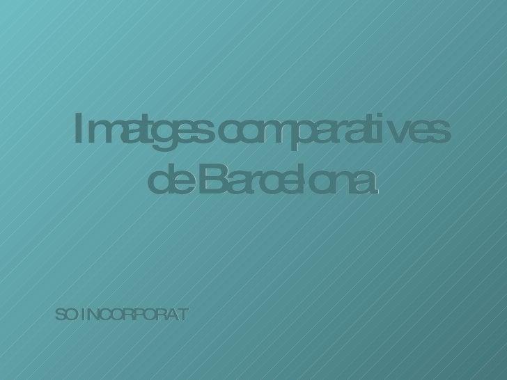 Imatges comparatives de Barcelona SO INCORPORAT