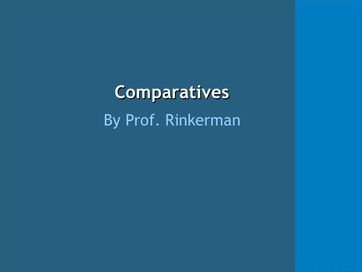 Comparatives By Prof. Rinkerman