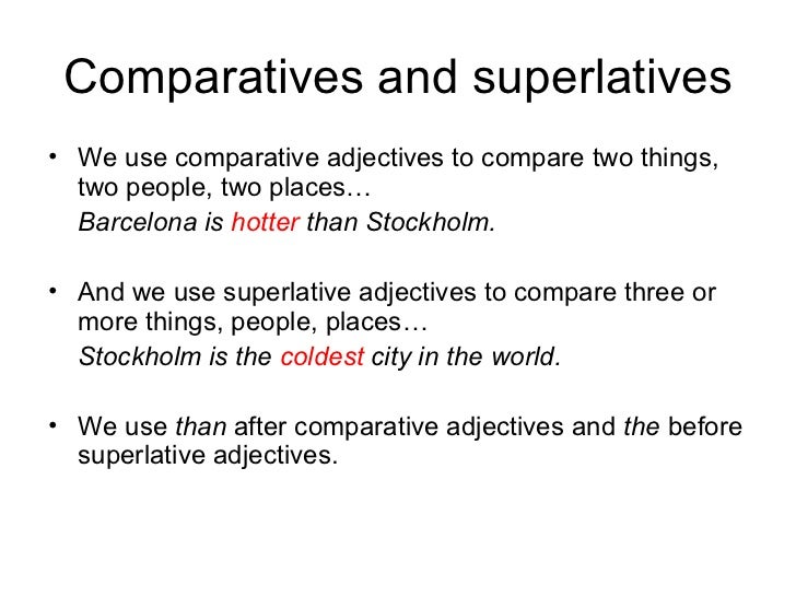 Comparatives and superlatives <ul><li>We use comparative adjectives to compare two things, two people, two places… </li></...