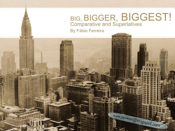 BIG,  BIGGER,  BIGGEST! Comparative and Superlatives By Fábio Ferreira