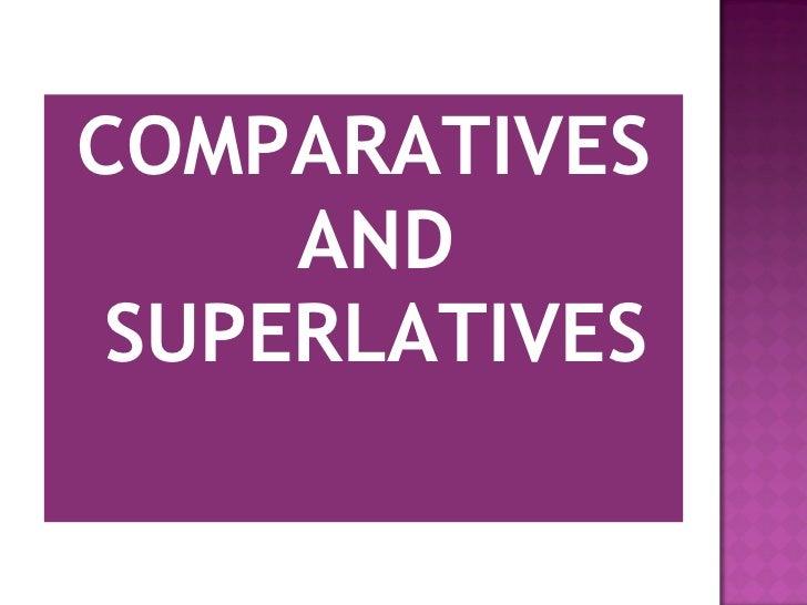 <ul><li>COMPARATIVES AND SUPERLATIVES </li></ul>