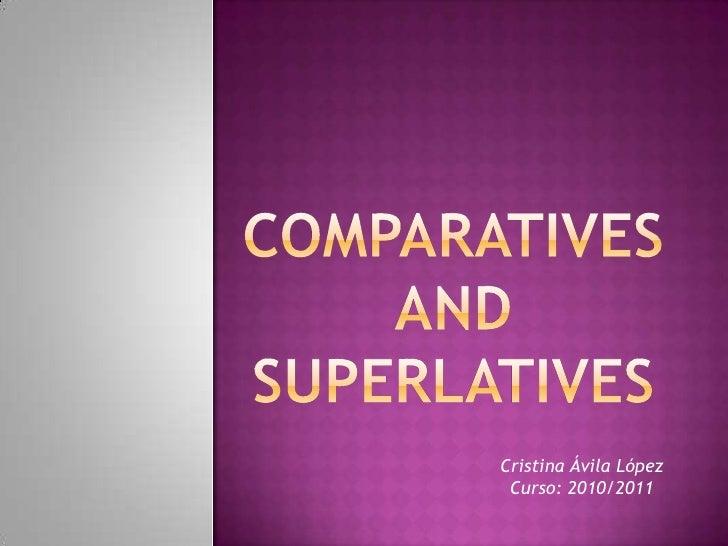 COMPARATIVES AND SUPERLATIVES<br />Cristina Ávila López<br />Curso: 2010/2011<br />