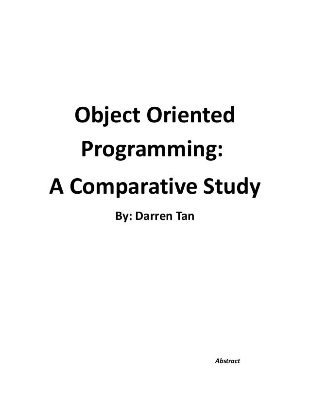 Object Oriented Programming: A Comparative Study By: Darren Tan  Abstract