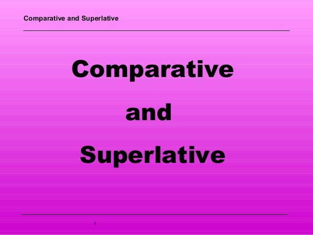 Comparatives and superlatives, How to do it!