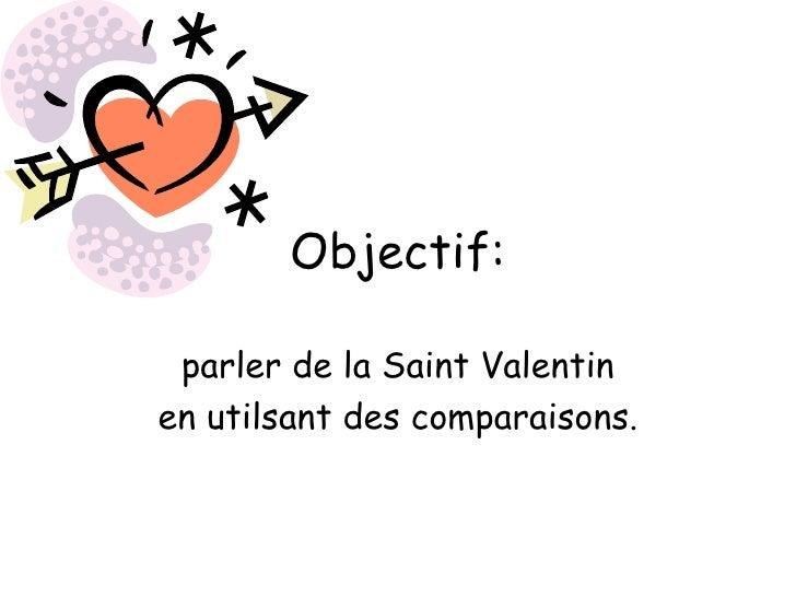 Objectif: parler de la Saint Valentin en utilsant des comparaisons.