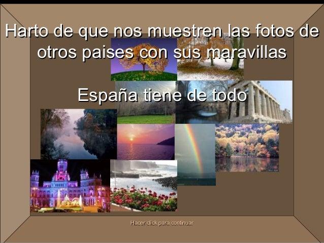 Harto de que nos muestren las fotos de    otros paises con sus maravillas        España tiene de todo               Hacer ...