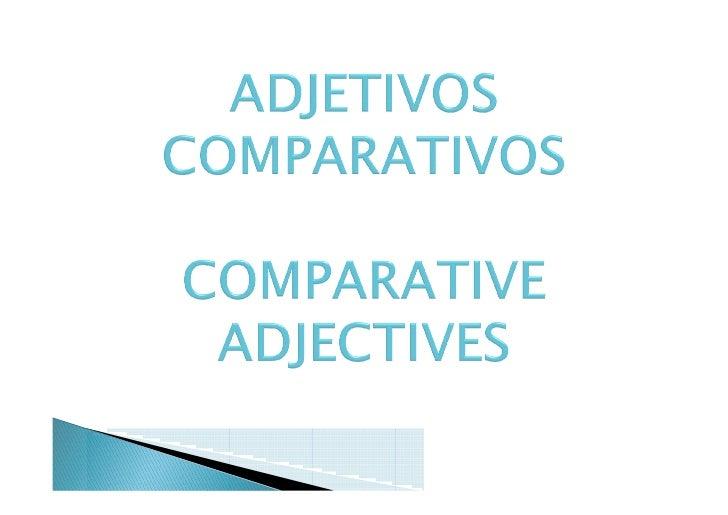 Algunos adjetivos tienen una forma ESPECIAL para formar su comparativo. Los más frecuentes son:         GOOD > BETTER     ...