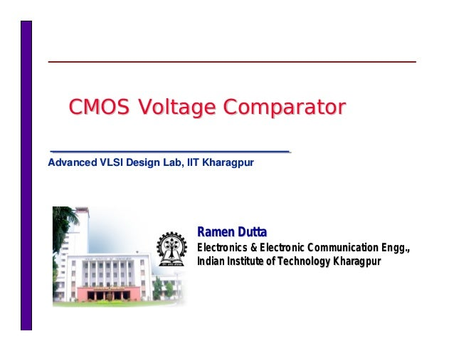 CMOS Voltage ComparatorCMOS Voltage ComparatorCMOS Voltage Comparator Ramen DuttaRamen Dutta Electronics & Electronic Comm...
