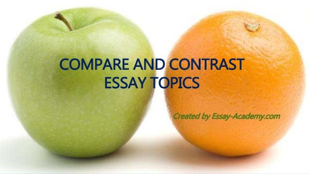 topics on compare and contrast essays These compare and contrast writing prompts get high schoolers writing essays about fashion, weddings & funerals, family size, and new experiences.