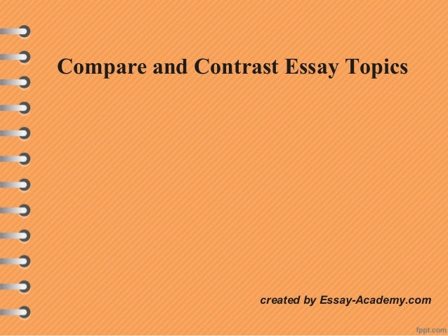 a compare-and-contrast essay is one that Searching for compare and contrast essay topics and ideas check the most interesting writing prompts in our custom topics list.